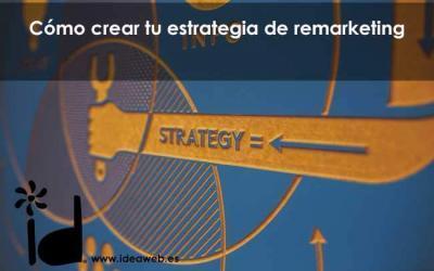 Cómo Crear Tu Estrategia De Remarketing