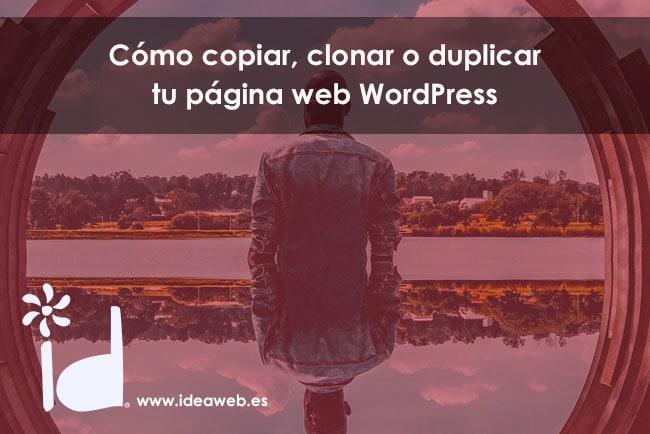 Cómo copiar, clonar o duplicar tu página web WordPress. Hacer backups o copias de seguridad.