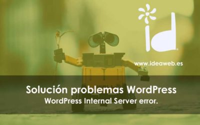 WordPress. Problemas Internal Server Error, causas y soluciones a este error en WordPress.