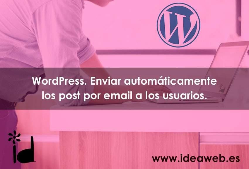 WordPress. Newsletter automáticas, enviar automáticamente las entradas o noticias de tu WordPress al email de los clientes.