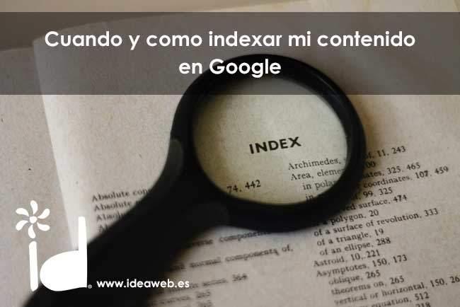 Cuando y como indexar mi contenido en Google®