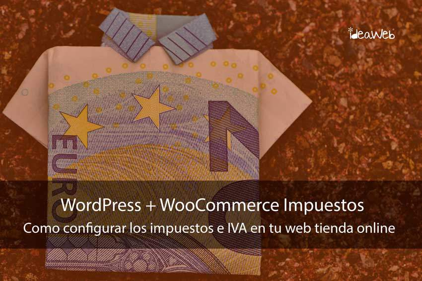 WordPress: Como configurar los impuestos IVA con Woocommerce en tu tienda online