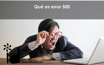Qué es un error 500 en una pagina web