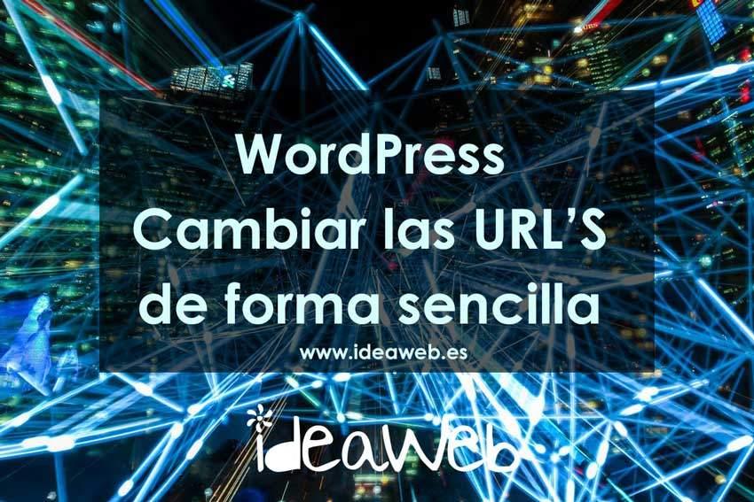 WordPress: Como cambiar las URL's de tu web WordPress de forma sencilla. Todas las formas.